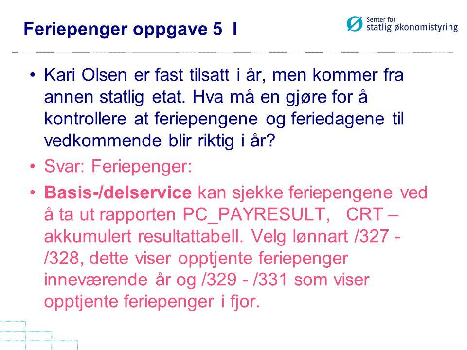 Feriepenger oppgave 5 I Kari Olsen er fast tilsatt i år, men kommer fra annen statlig etat. Hva må en gjøre for å kontrollere at feriepengene og ferie