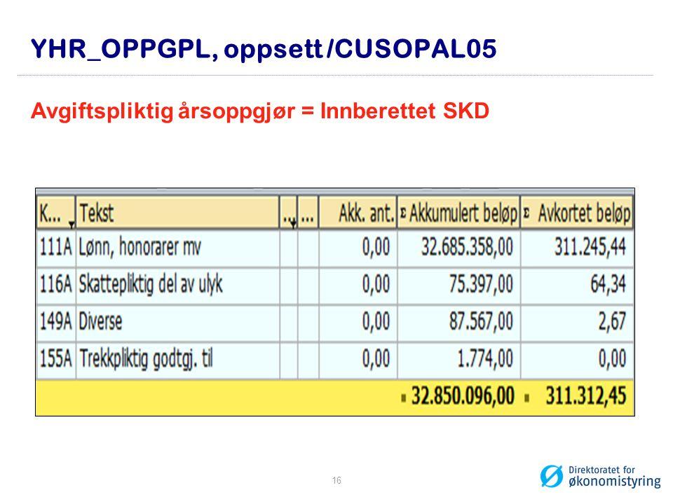 YHR_OPPGPL, oppsett /CUSOPAL05 Avgiftspliktig årsoppgjør = Innberettet SKD 16