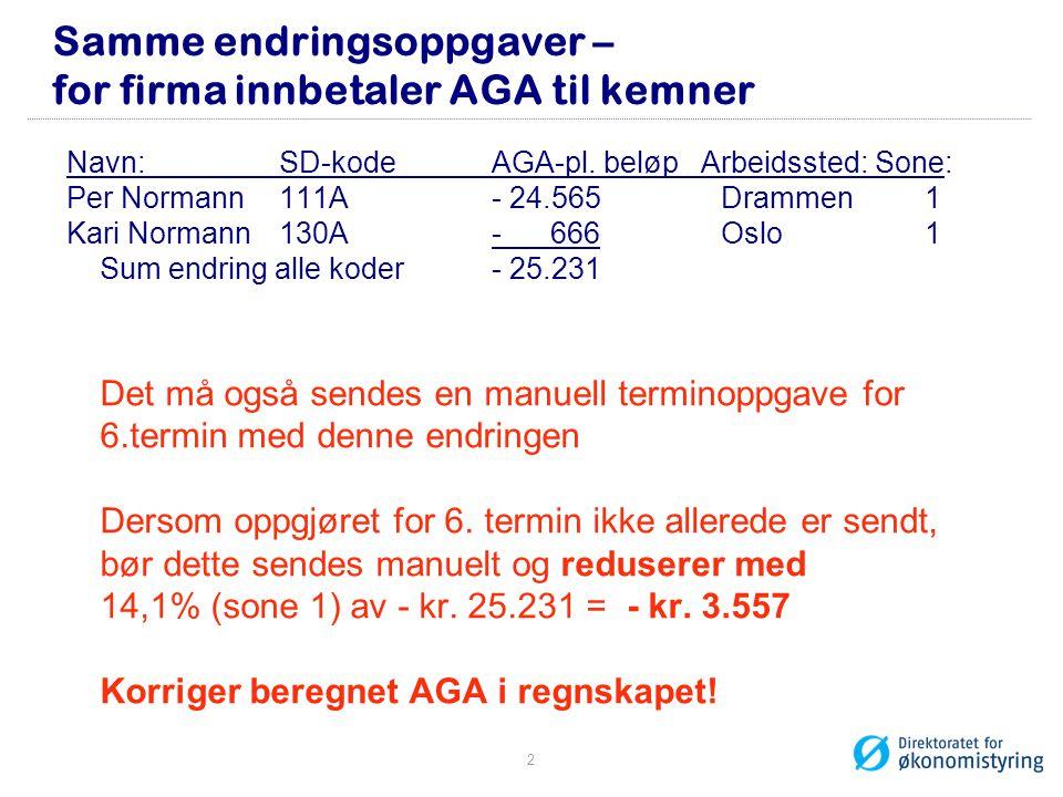 Samme endringsoppgaver – for firma innbetaler AGA til kemner Navn:SD-kodeAGA-pl. beløp Arbeidssted: Sone: Per Normann111A- 24.565 Drammen 1 Kari Norma