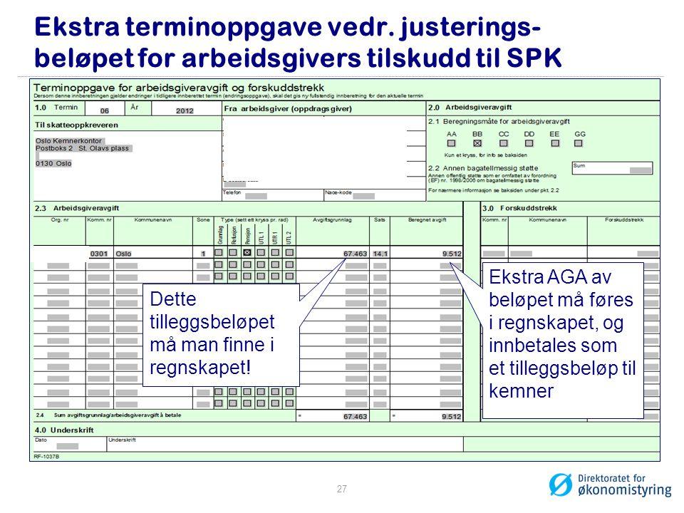 Ekstra terminoppgave vedr. justerings- beløpet for arbeidsgivers tilskudd til SPK Ekstra AGA av beløpet må føres i regnskapet, og innbetales som et ti