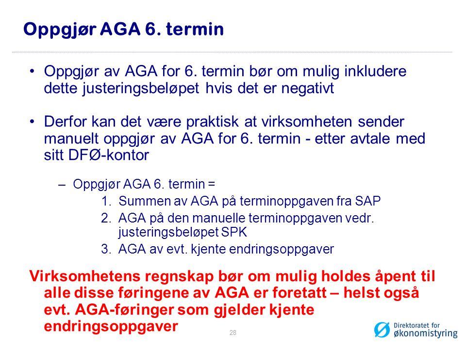Oppgjør AGA 6. termin Oppgjør av AGA for 6. termin bør om mulig inkludere dette justeringsbeløpet hvis det er negativt Derfor kan det være praktisk at