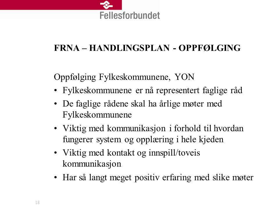 19 FRNA – HANDLINGSPLAN - OPPFØLGING oppfølging fagskoleproblematikk Fagskolen er den mest naturlige vei etter fullført VG.