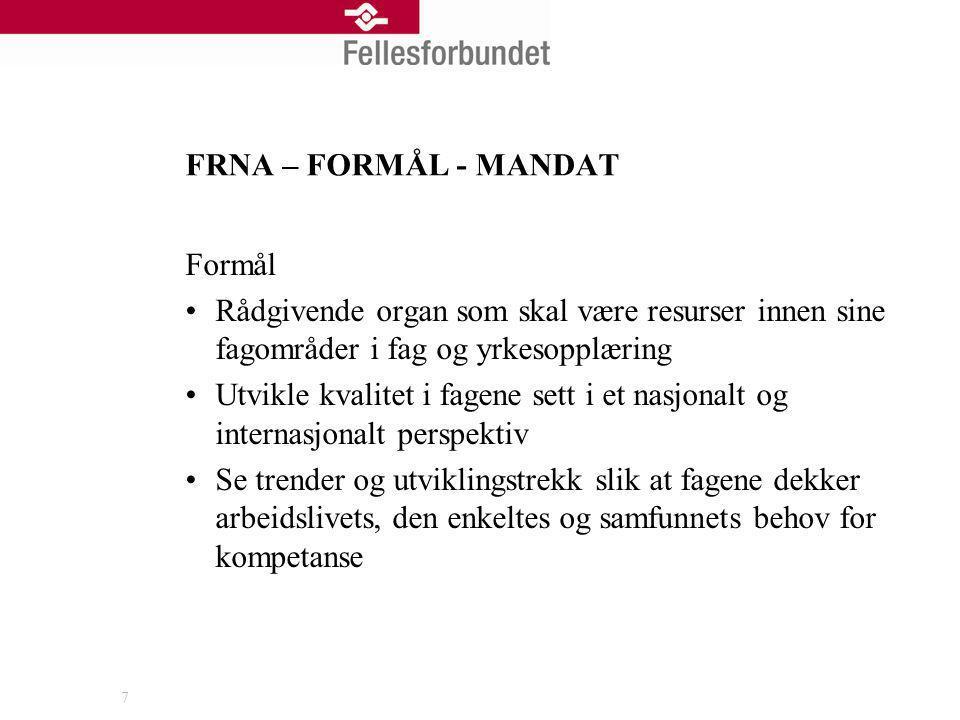 8 FRNA – MANDAT - FORMÅL Formål Ivareta en faglig helhet innen utdanningsprogrammet Representantene skal representere hele kompetanseområdet og ikke bare eget fagområde.
