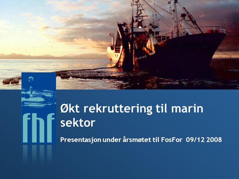Økt rekruttering til marin sektor Presentasjon under årsmøtet til FosFor 09/12 2008