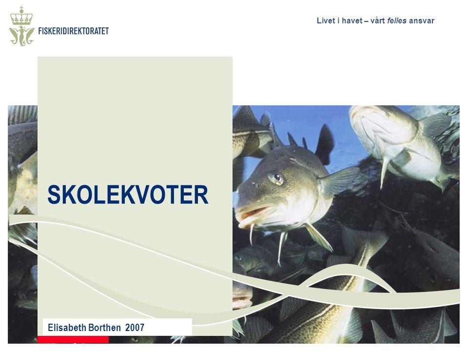 Livet i havet – vårt felles ansvar SKOLEKVOTER Elisabeth Borthen 2007