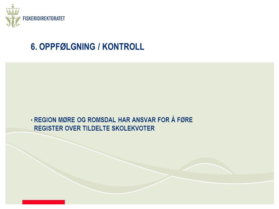 6. OPPFØLGNING / KONTROLL REGION MØRE OG ROMSDAL HAR ANSVAR FOR Å FØRE REGISTER OVER TILDELTE SKOLEKVOTER