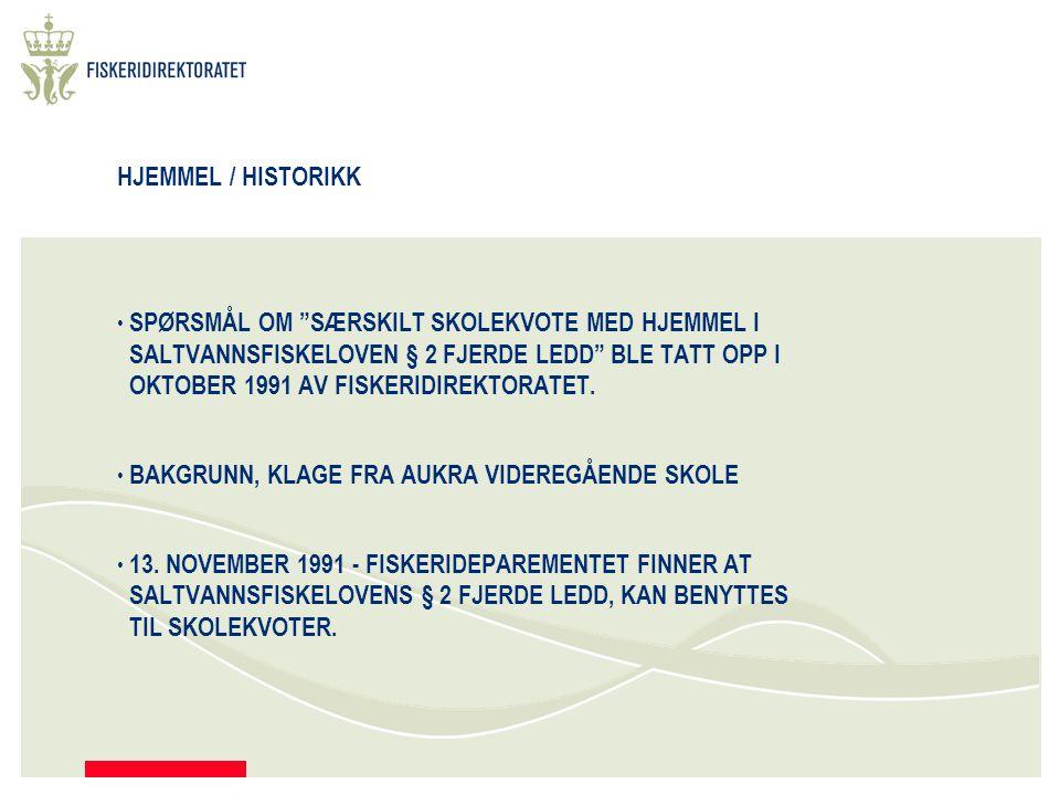 HJEMMEL / HISTORIKK SPØRSMÅL OM SÆRSKILT SKOLEKVOTE MED HJEMMEL I SALTVANNSFISKELOVEN § 2 FJERDE LEDD BLE TATT OPP I OKTOBER 1991 AV FISKERIDIREKTORATET.