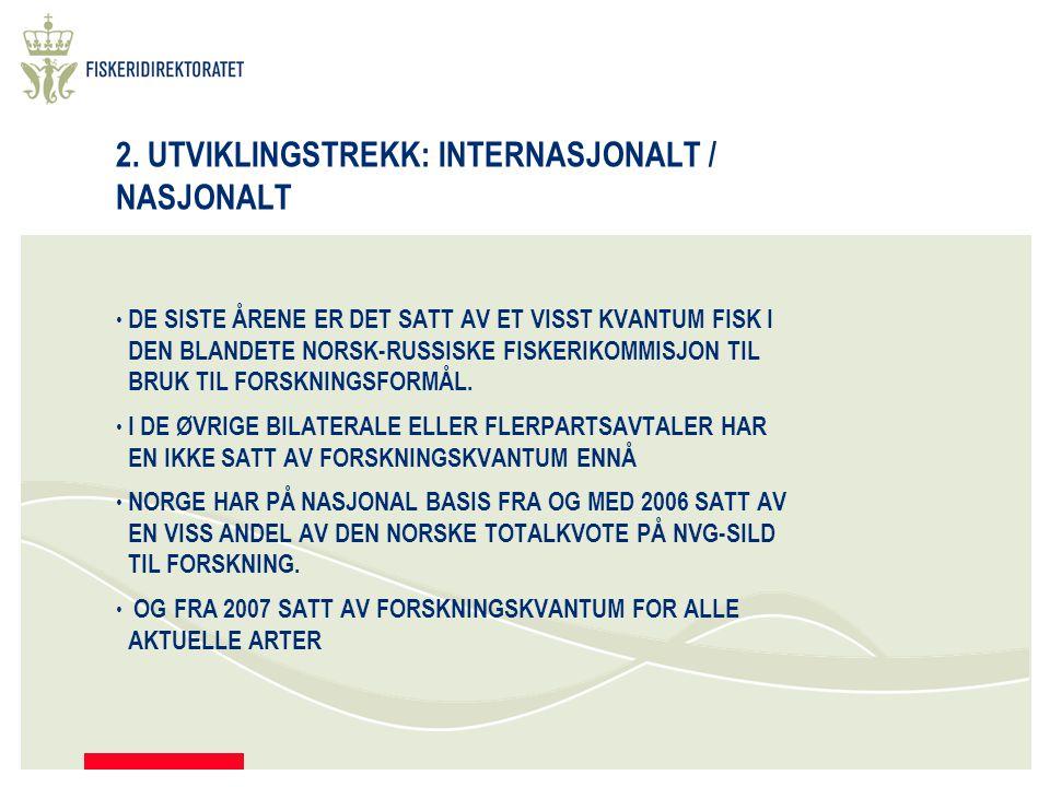 2. UTVIKLINGSTREKK: INTERNASJONALT / NASJONALT DE SISTE ÅRENE ER DET SATT AV ET VISST KVANTUM FISK I DEN BLANDETE NORSK-RUSSISKE FISKERIKOMMISJON TIL