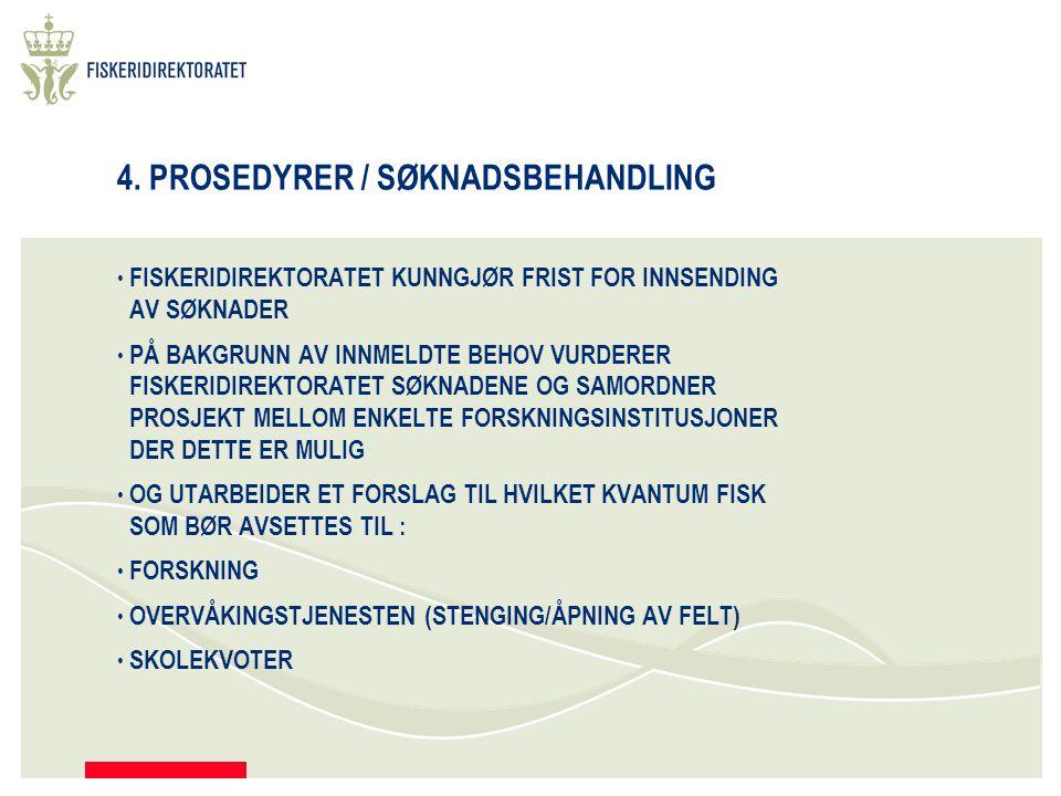 PROSEDYRER / SØKNADSBEHANDLING, FORTSETTELSE FORSLAG TIL TILDELING AV KVOTER OVERSENDES FISKERI- OG KYSTDEPARTEMENTET SOM FASTSETTER HVILKET KVANTUM AV DE FORSKJELLIGE FISKESLAG SOM KAN ANVENDES TIL FORSKNINGS- OG UNDERVISNINGSFORMÅL.