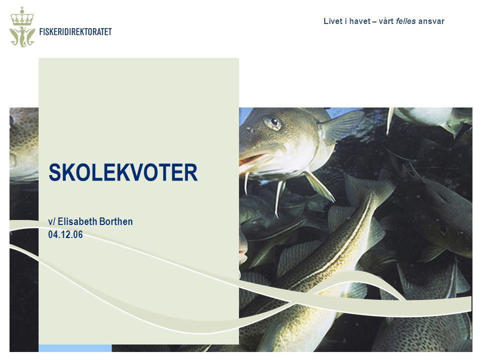 Livet i havet – vårt felles ansvar SKOLEKVOTER v/ Elisabeth Borthen 04.12.06