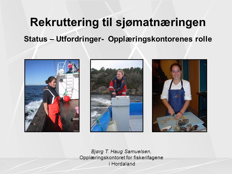Rekruttering til sjømatnæringen Status – Utfordringer- Opplæringskontorenes rolle Bjørg T.