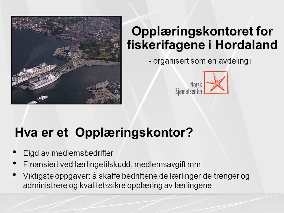 Opplæringskontoret for fiskerifagene i Hordaland - organisert som en avdeling i Eigd av medlemsbedrifter Finansiert ved lærlingetilskudd, medlemsavgift mm Viktigste oppgaver: å skaffe bedriftene de lærlinger de trenger og administrere og kvalitetssikre opplæring av lærlingene Hva er et Opplæringskontor?