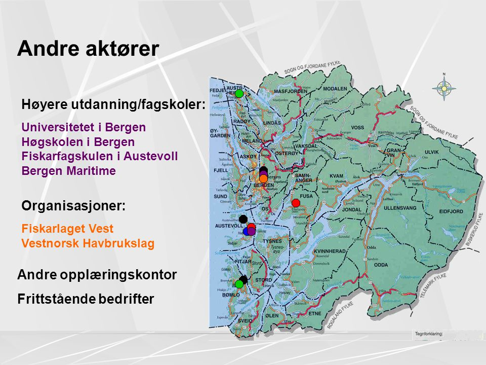 Andre aktører Høyere utdanning/fagskoler: Universitetet i Bergen Høgskolen i Bergen Fiskarfagskulen i Austevoll Bergen Maritime Organisasjoner: Fiskarlaget Vest Vestnorsk Havbrukslag Andre opplæringskontor Frittstående bedrifter