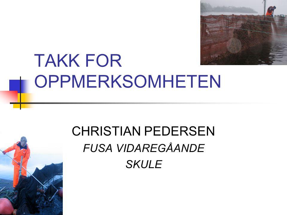 TAKK FOR OPPMERKSOMHETEN CHRISTIAN PEDERSEN FUSA VIDAREGÅANDE SKULE