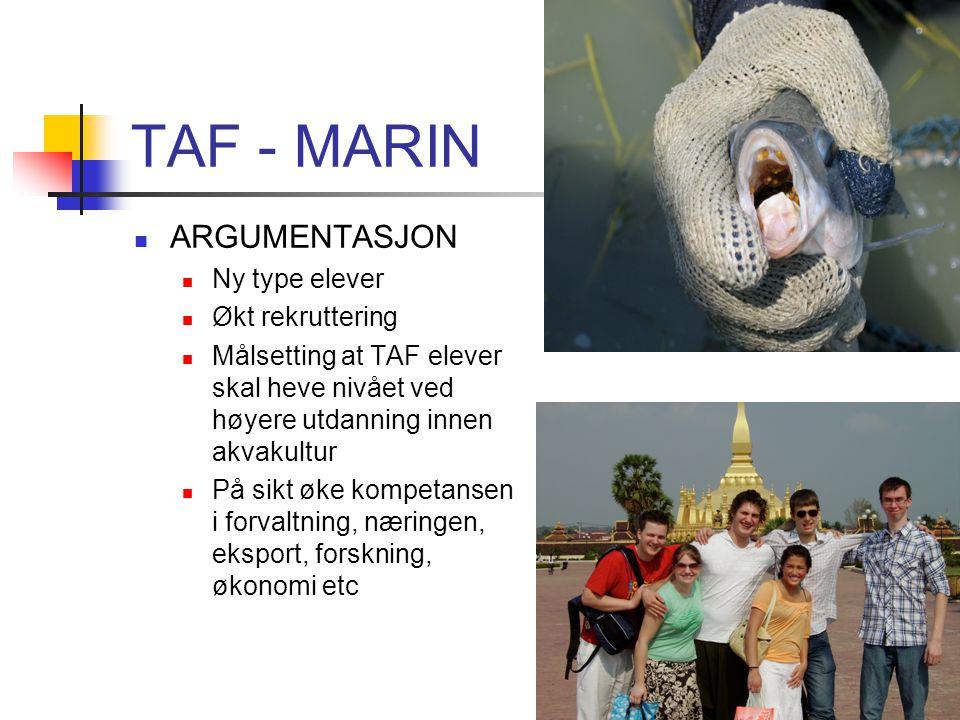TAF - MARIN ARGUMENTASJON Ny type elever Økt rekruttering Målsetting at TAF elever skal heve nivået ved høyere utdanning innen akvakultur På sikt øke