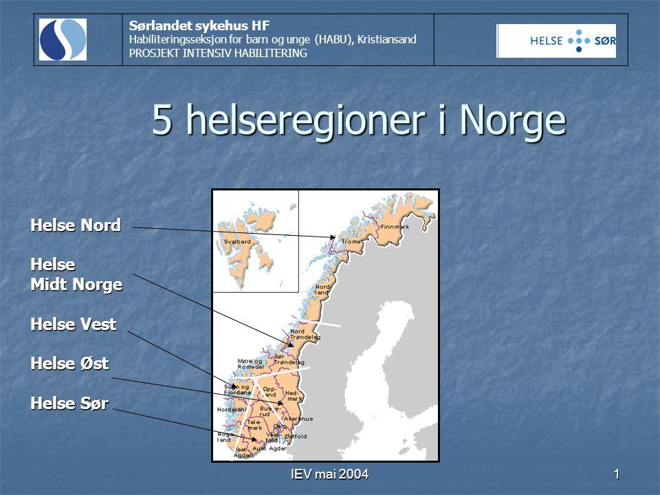 IEV mai 20041 5 helseregioner i Norge Sørlandet sykehus HF Habiliteringsseksjon for barn og unge (HABU), Kristiansand PROSJEKT INTENSIV HABILITERING H