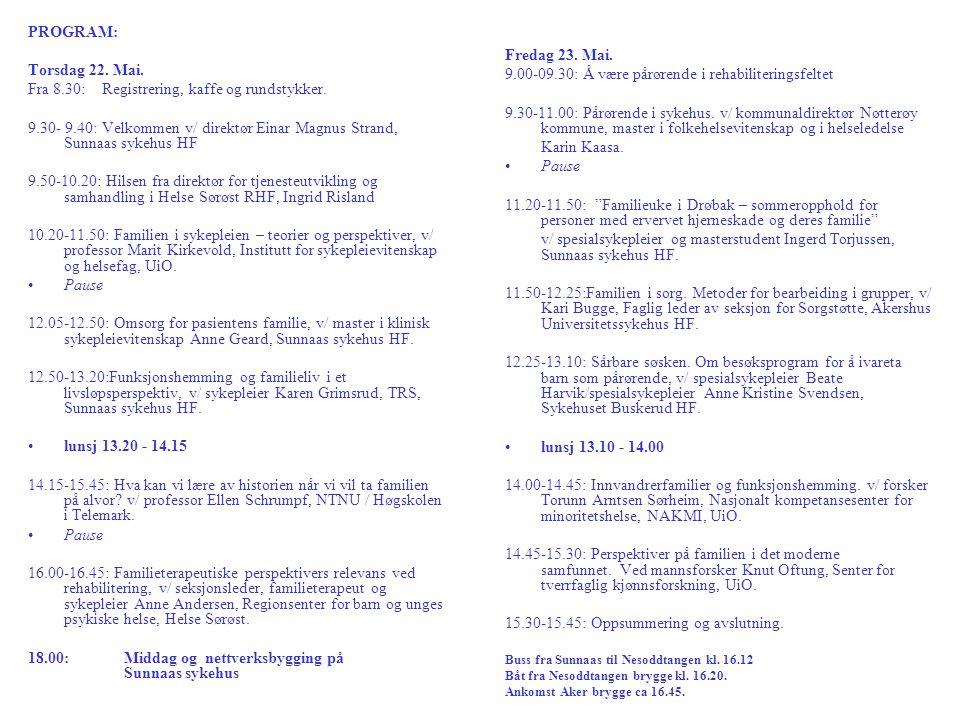 PROGRAM: Torsdag 22. Mai. Fra 8.30: Registrering, kaffe og rundstykker. 9.30- 9.40: Velkommen v/ direktør Einar Magnus Strand, Sunnaas sykehus HF 9.50