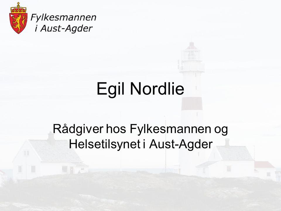Egil Nordlie Rådgiver hos Fylkesmannen og Helsetilsynet i Aust-Agder