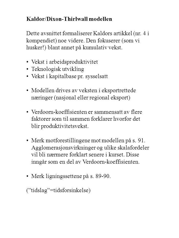 Kaldor/Dixon-Thirlwall modellen Dette avsnittet formaliserer Kaldors artikkel (nr. 4 i kompendiet) noe videre. Den fokuserer (som vi husker!) blant an