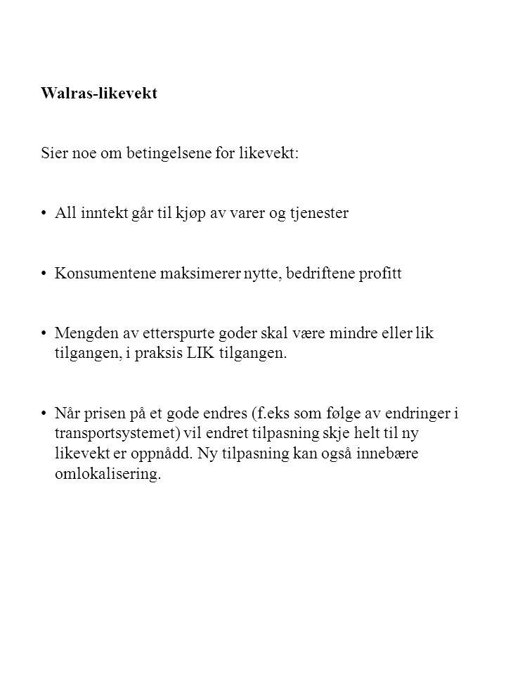 Walras-likevekt Sier noe om betingelsene for likevekt: All inntekt går til kjøp av varer og tjenester Konsumentene maksimerer nytte, bedriftene profit