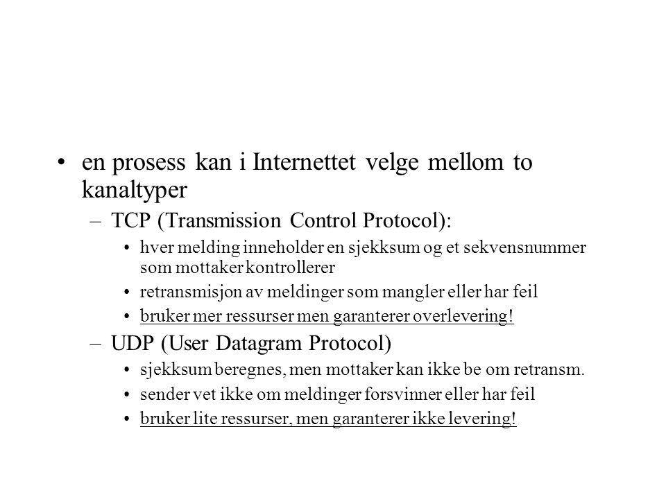 en prosess kan i Internettet velge mellom to kanaltyper –TCP (Transmission Control Protocol): hver melding inneholder en sjekksum og et sekvensnummer som mottaker kontrollerer retransmisjon av meldinger som mangler eller har feil bruker mer ressurser men garanterer overlevering.