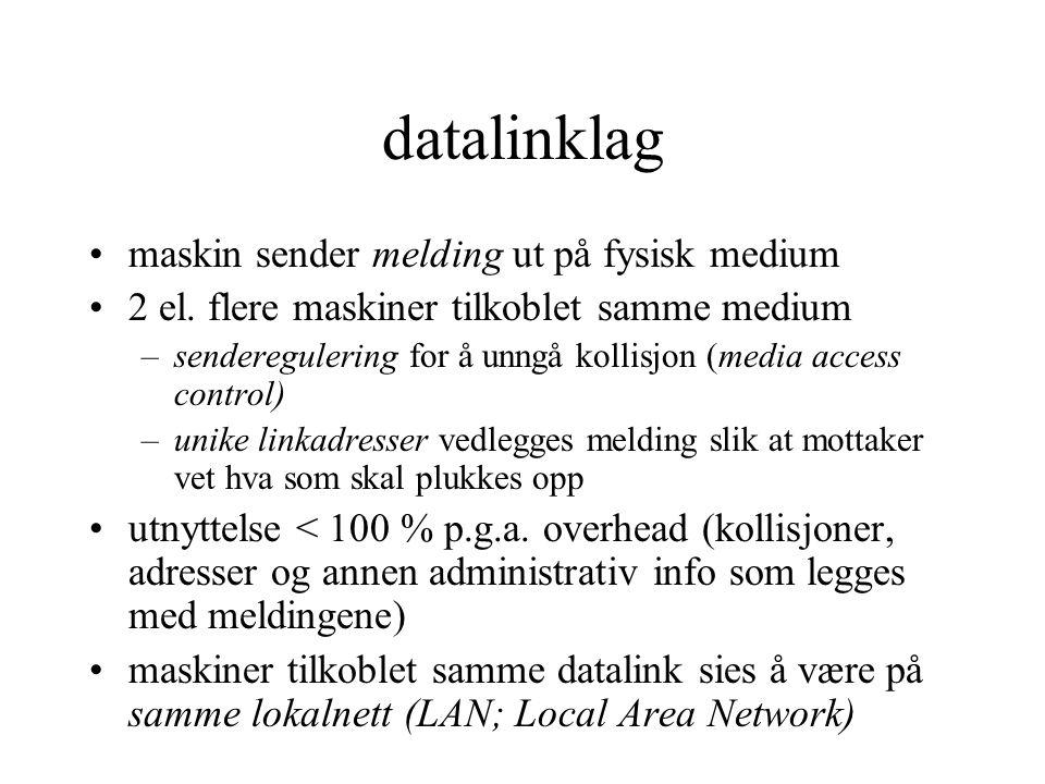 lokalnett: datalinktype der maskinene er innenfor 1-2 km, medium delt av mange maskiner (PC, server) –Ethernet vanligst (i dag) CSMA/CD (Carrier-Sense Multiple-Access Collision Detect) for senderegulering 48 bits datalinkadresse topunkt: datalink mellom to maskiner, f.eks.