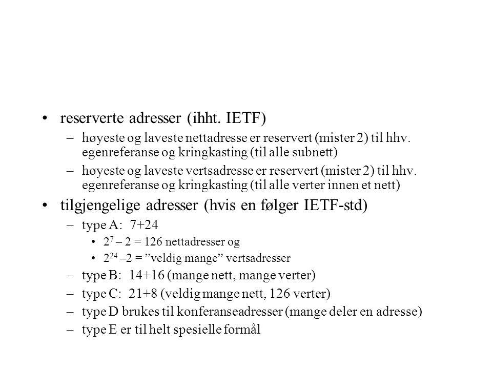 reserverte adresser (ihht. IETF) –høyeste og laveste nettadresse er reservert (mister 2) til hhv. egenreferanse og kringkasting (til alle subnett) –hø