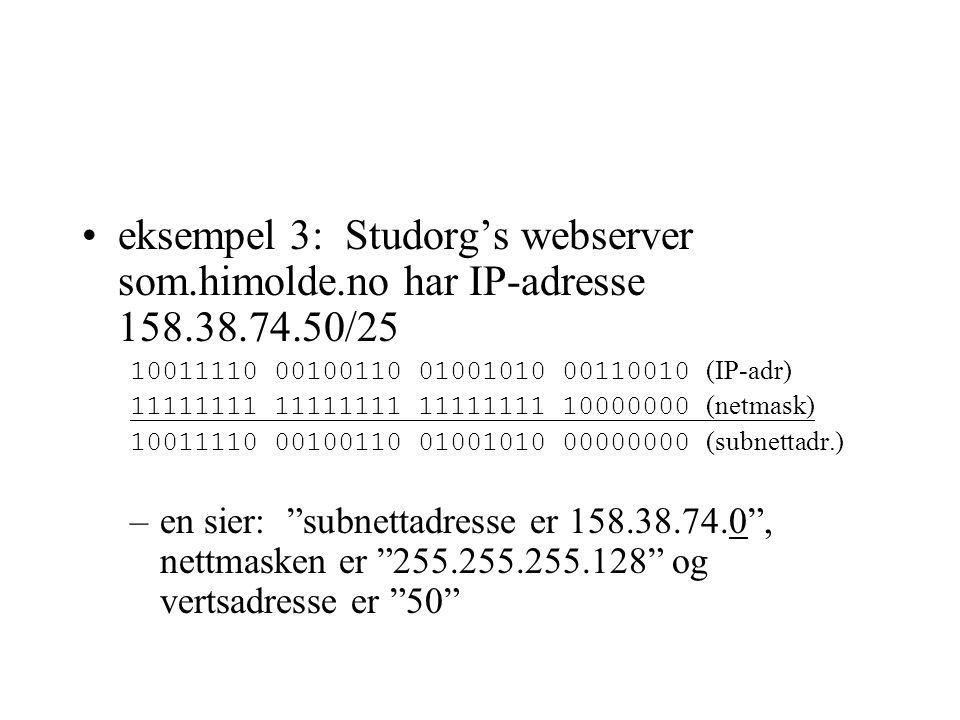 eksempel 3: Studorg's webserver som.himolde.no har IP-adresse 158.38.74.50/25 10011110 00100110 01001010 00110010 (IP-adr) 11111111 11111111 11111111