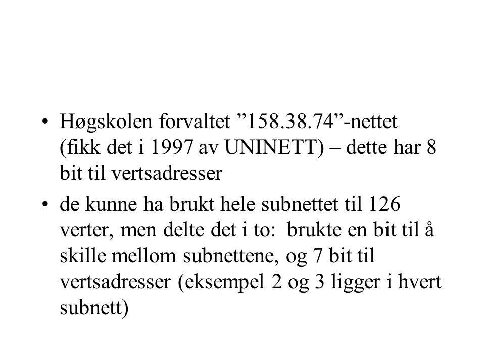 """Høgskolen forvaltet """"158.38.74""""-nettet (fikk det i 1997 av UNINETT) – dette har 8 bit til vertsadresser de kunne ha brukt hele subnettet til 126 verte"""