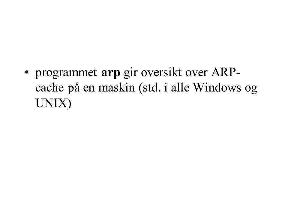 programmet arp gir oversikt over ARP- cache på en maskin (std. i alle Windows og UNIX)