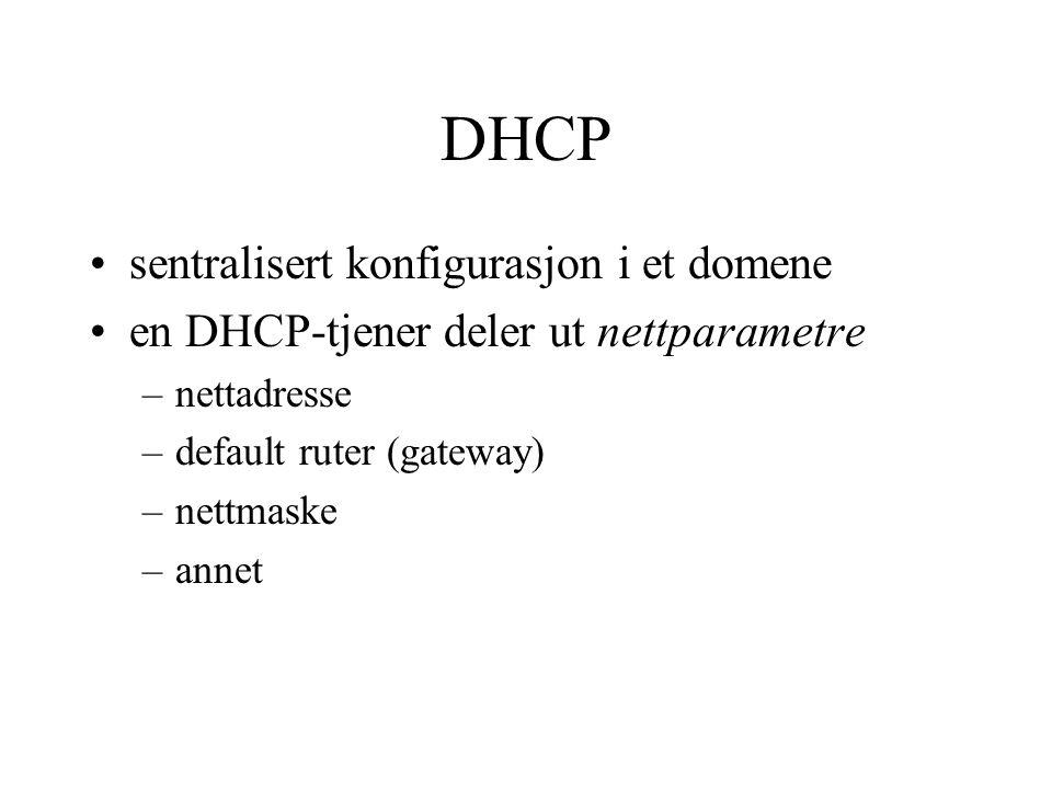 DHCP sentralisert konfigurasjon i et domene en DHCP-tjener deler ut nettparametre –nettadresse –default ruter (gateway) –nettmaske –annet