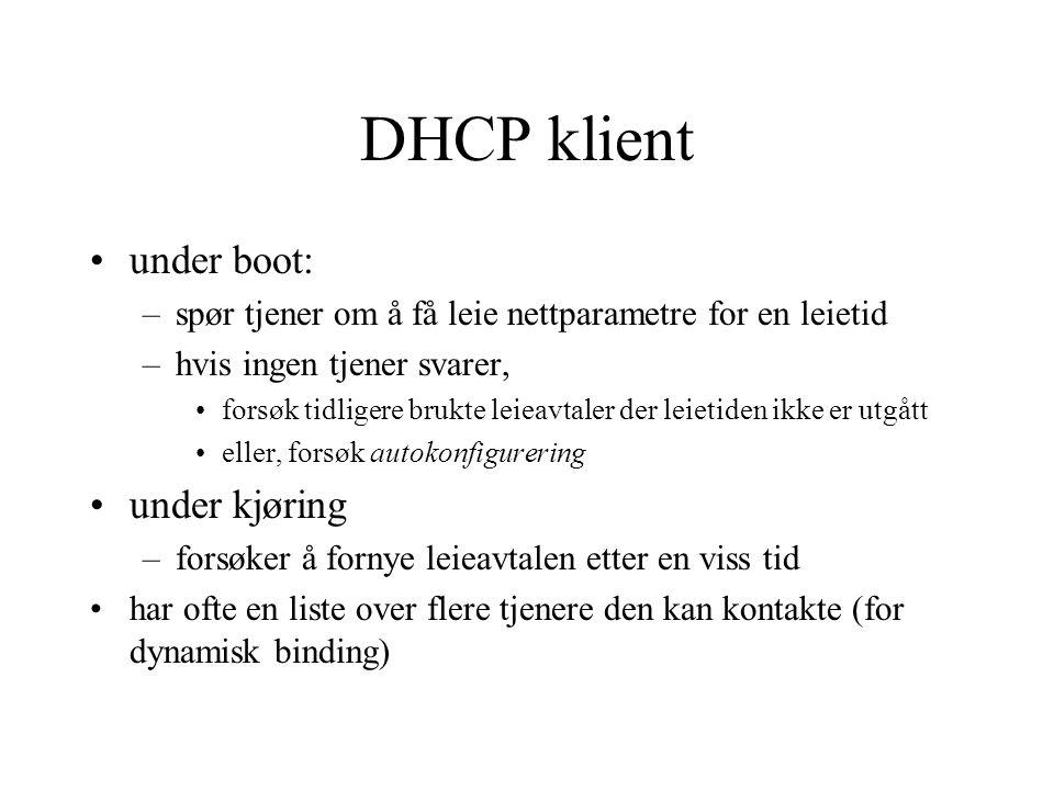 DHCP klient under boot: –spør tjener om å få leie nettparametre for en leietid –hvis ingen tjener svarer, forsøk tidligere brukte leieavtaler der leie