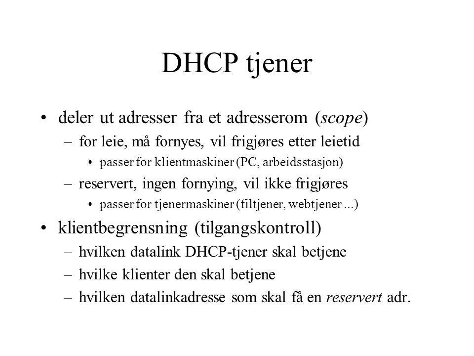 DHCP tjener deler ut adresser fra et adresserom (scope) –for leie, må fornyes, vil frigjøres etter leietid passer for klientmaskiner (PC, arbeidsstasj