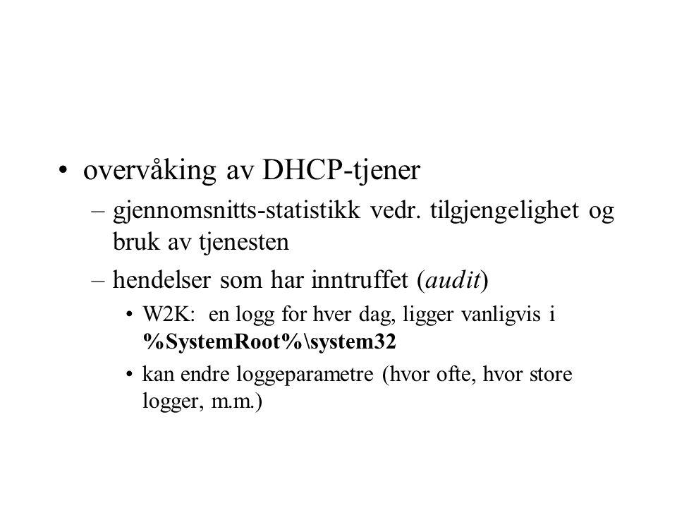 overvåking av DHCP-tjener –gjennomsnitts-statistikk vedr. tilgjengelighet og bruk av tjenesten –hendelser som har inntruffet (audit) W2K: en logg for