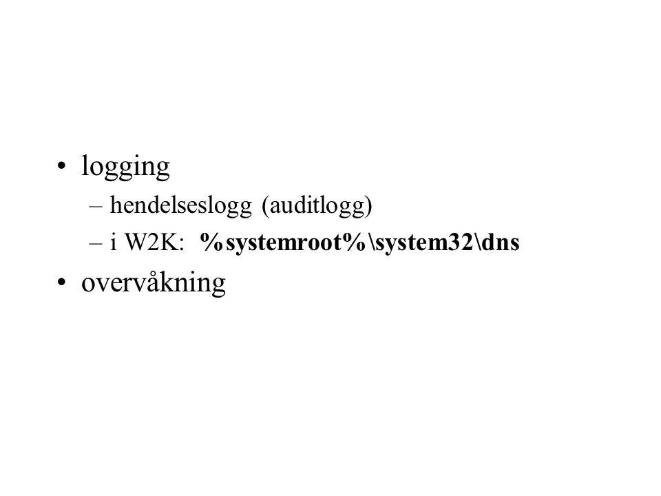 logging –hendelseslogg (auditlogg) –i W2K: %systemroot%\system32\dns overvåkning