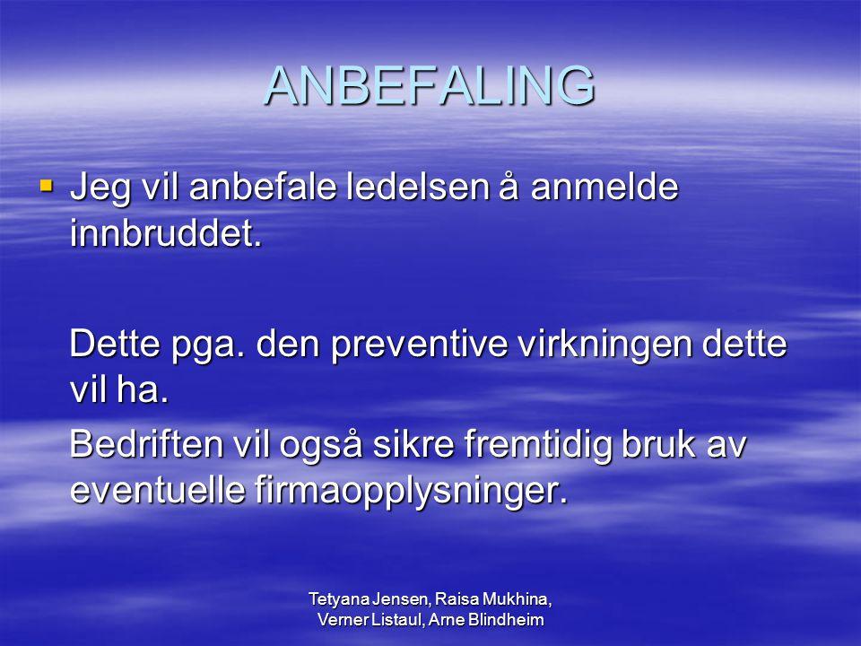 Tetyana Jensen, Raisa Mukhina, Verner Listaul, Arne Blindheim ANBEFALING  Jeg vil anbefale ledelsen å anmelde innbruddet.