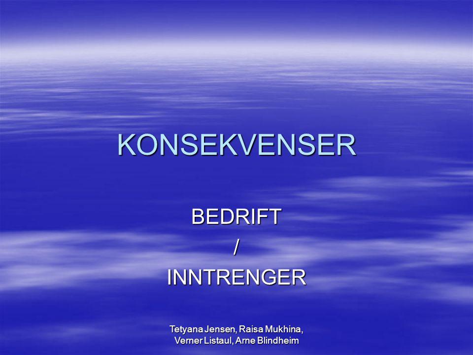 Tetyana Jensen, Raisa Mukhina, Verner Listaul, Arne Blindheim KONSEKVENSER BEDRIFT/INNTRENGER