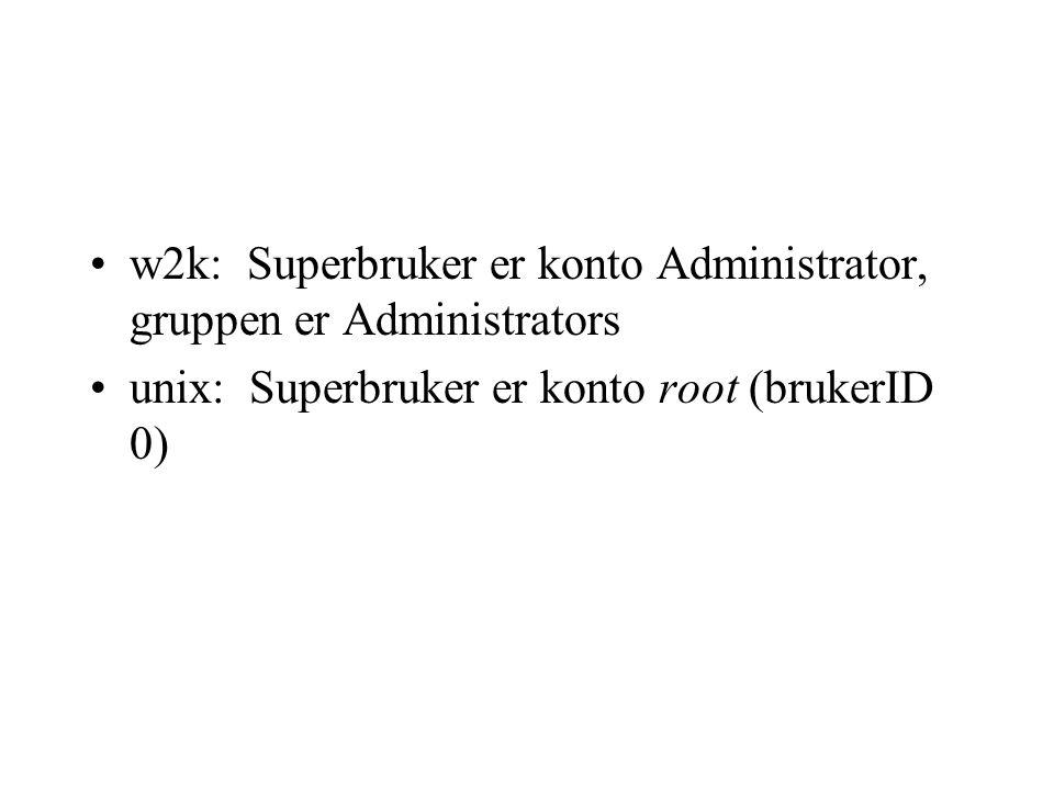 w2k: Superbruker er konto Administrator, gruppen er Administrators unix: Superbruker er konto root (brukerID 0)