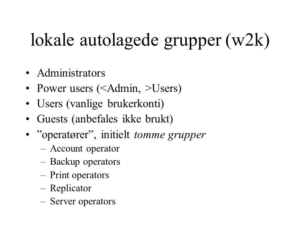 lokale autolagede grupper (w2k) Administrators Power users ( Users) Users (vanlige brukerkonti) Guests (anbefales ikke brukt) operatører , initielt tomme grupper –Account operator –Backup operators –Print operators –Replicator –Server operators