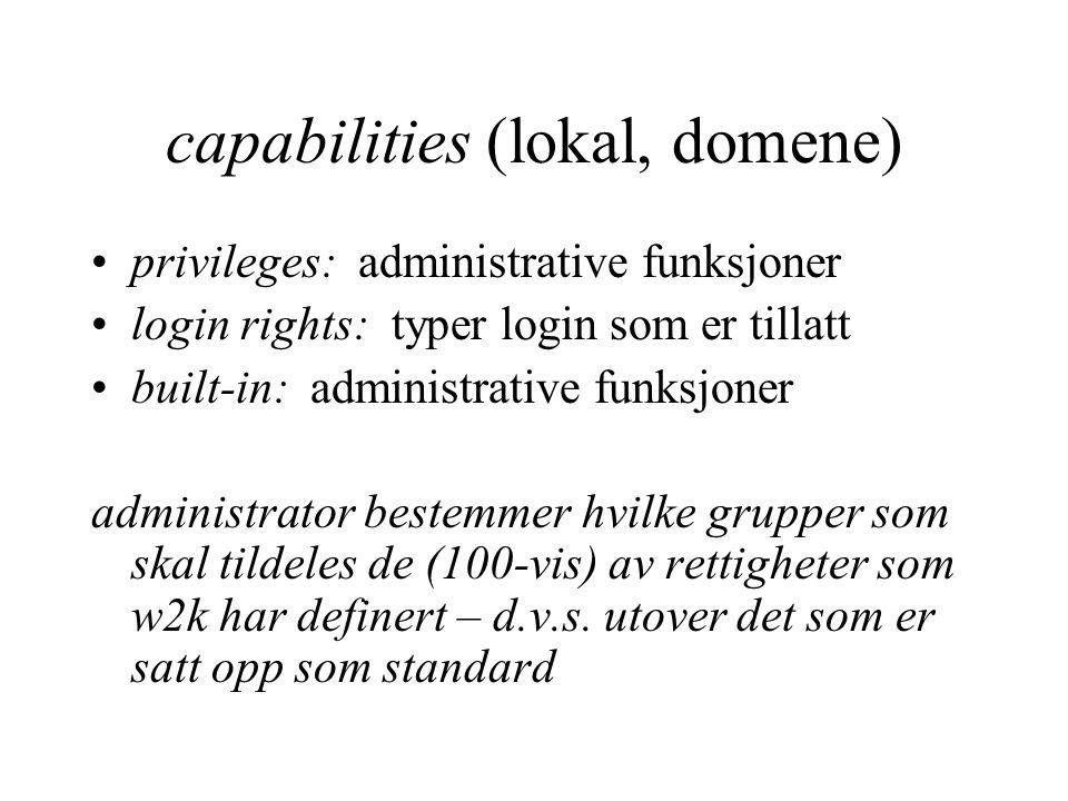 capabilities (lokal, domene) privileges: administrative funksjoner login rights: typer login som er tillatt built-in: administrative funksjoner administrator bestemmer hvilke grupper som skal tildeles de (100-vis) av rettigheter som w2k har definert – d.v.s.