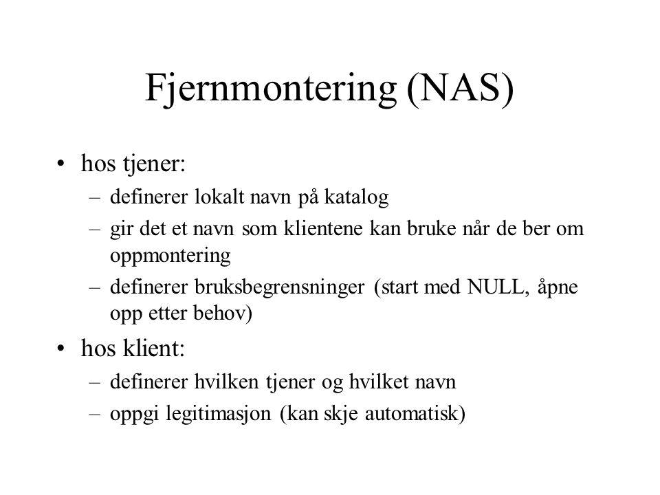 Fjernmontering (NAS) hos tjener: –definerer lokalt navn på katalog –gir det et navn som klientene kan bruke når de ber om oppmontering –definerer bruk