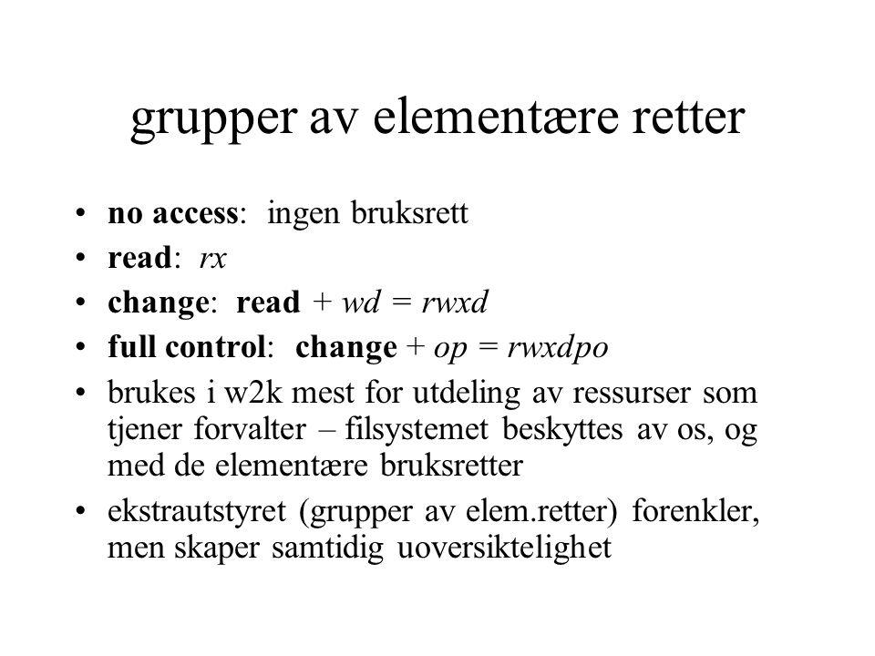 grupper av elementære retter no access: ingen bruksrett read: rx change: read + wd = rwxd full control: change + op = rwxdpo brukes i w2k mest for utd