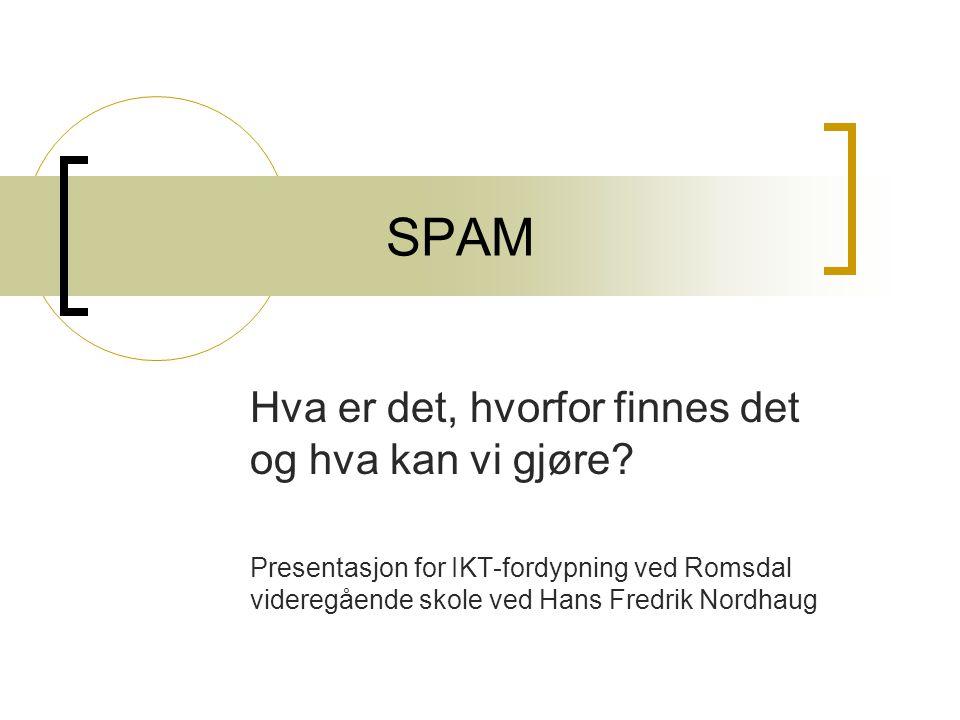 SPAM Hva er det, hvorfor finnes det og hva kan vi gjøre? Presentasjon for IKT-fordypning ved Romsdal videregående skole ved Hans Fredrik Nordhaug