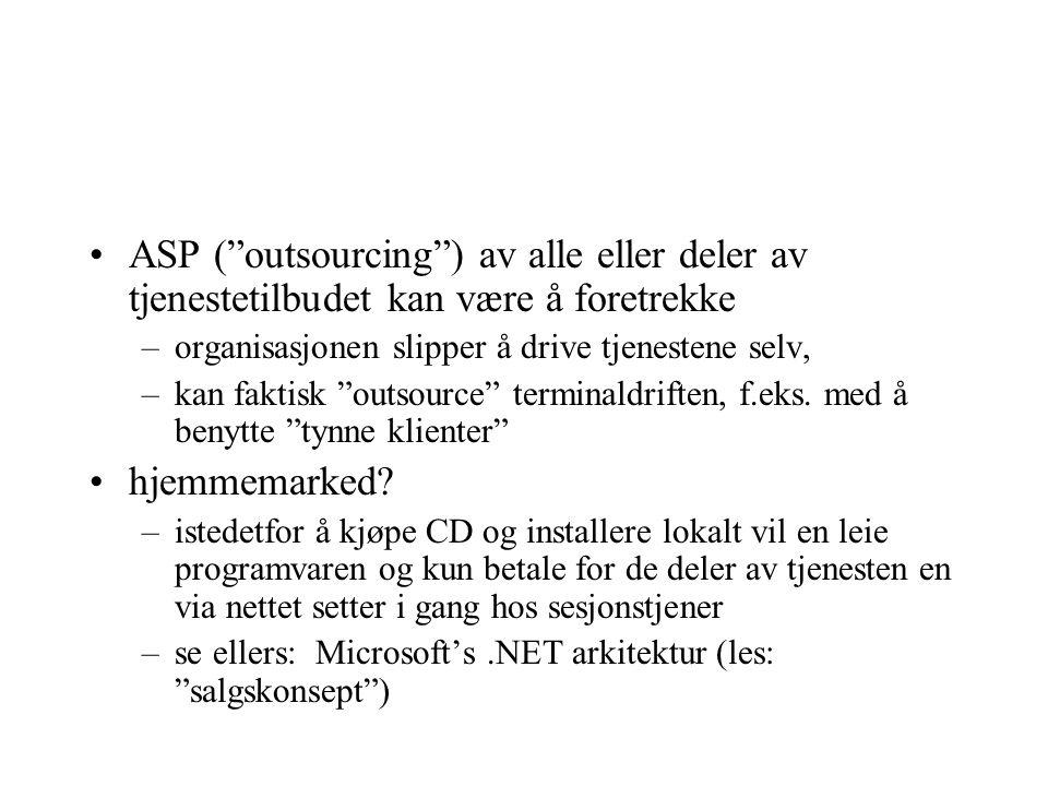 ASP ( outsourcing ) av alle eller deler av tjenestetilbudet kan være å foretrekke –organisasjonen slipper å drive tjenestene selv, –kan faktisk outsource terminaldriften, f.eks.