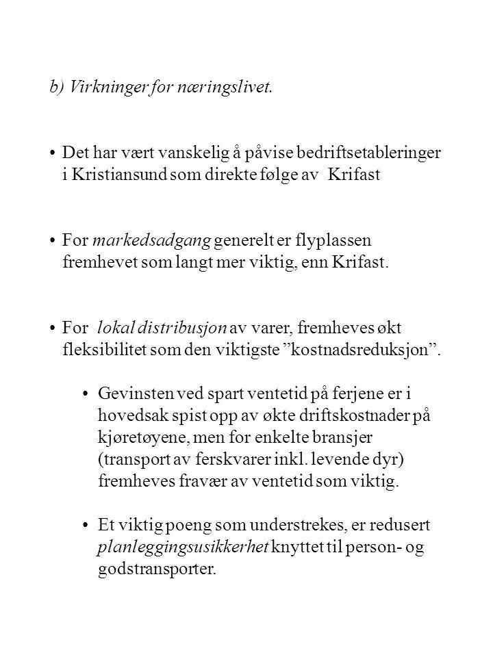 b) Virkninger for næringslivet. Det har vært vanskelig å påvise bedriftsetableringer i Kristiansund som direkte følge av Krifast For markedsadgang gen