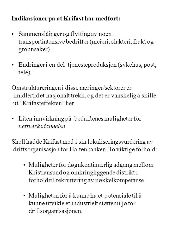 Indikasjoner på at Krifast har medført: Sammenslåinger og flytting av noen transportintensive bedrifter (meieri, slakteri, frukt og grønnsaker) Endringer i en del tjenesteproduksjon (sykehus, post, tele).