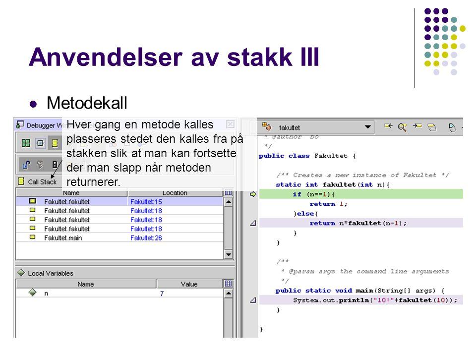 Anvendelser av stakk III Metodekall Stack Frame /Activation Record Stack overflow Tail recursion Hver gang en metode kalles plasseres stedet den kalles fra på stakken slik at man kan fortsette der man slapp når metoden returnerer.