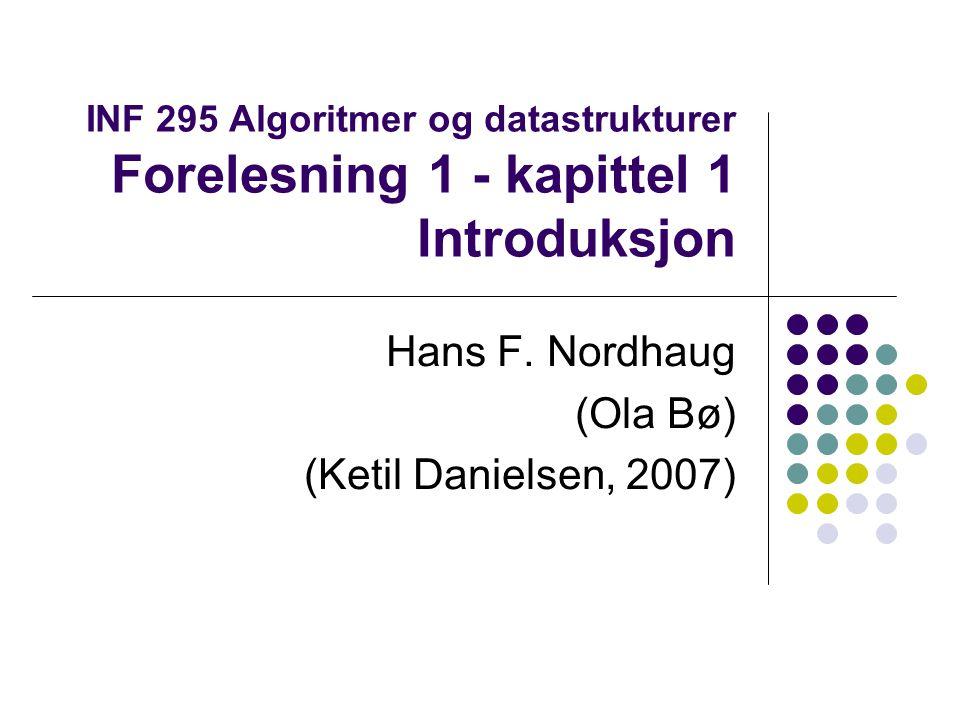 INF 295 Algoritmer og datastrukturer Forelesning 1 - kapittel 1 Introduksjon Hans F.