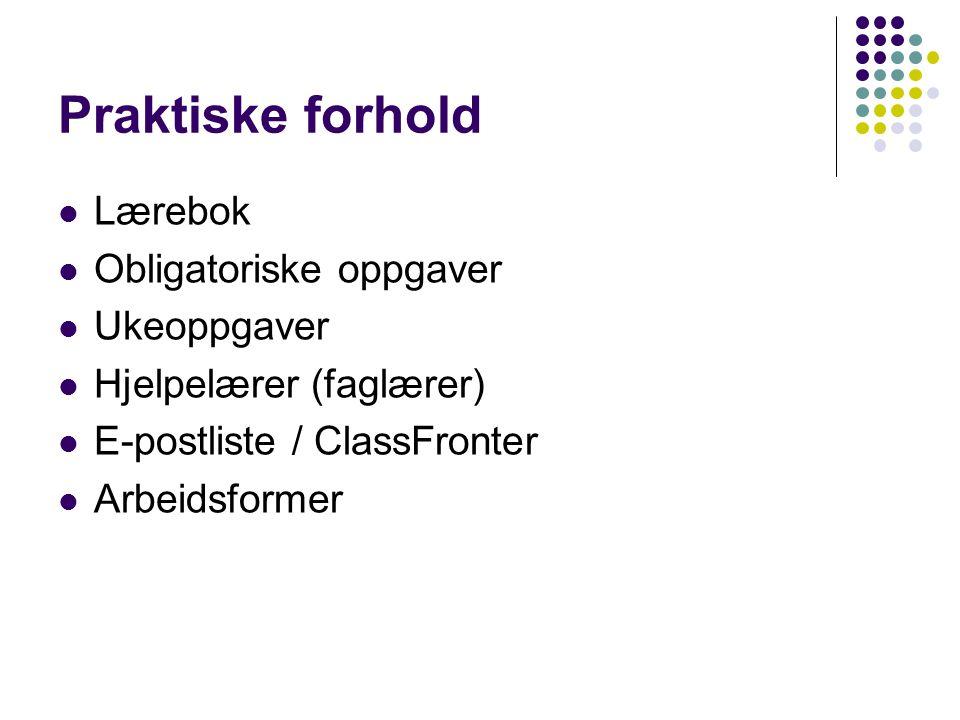 Praktiske forhold Lærebok Obligatoriske oppgaver Ukeoppgaver Hjelpelærer (faglærer) E-postliste / ClassFronter Arbeidsformer