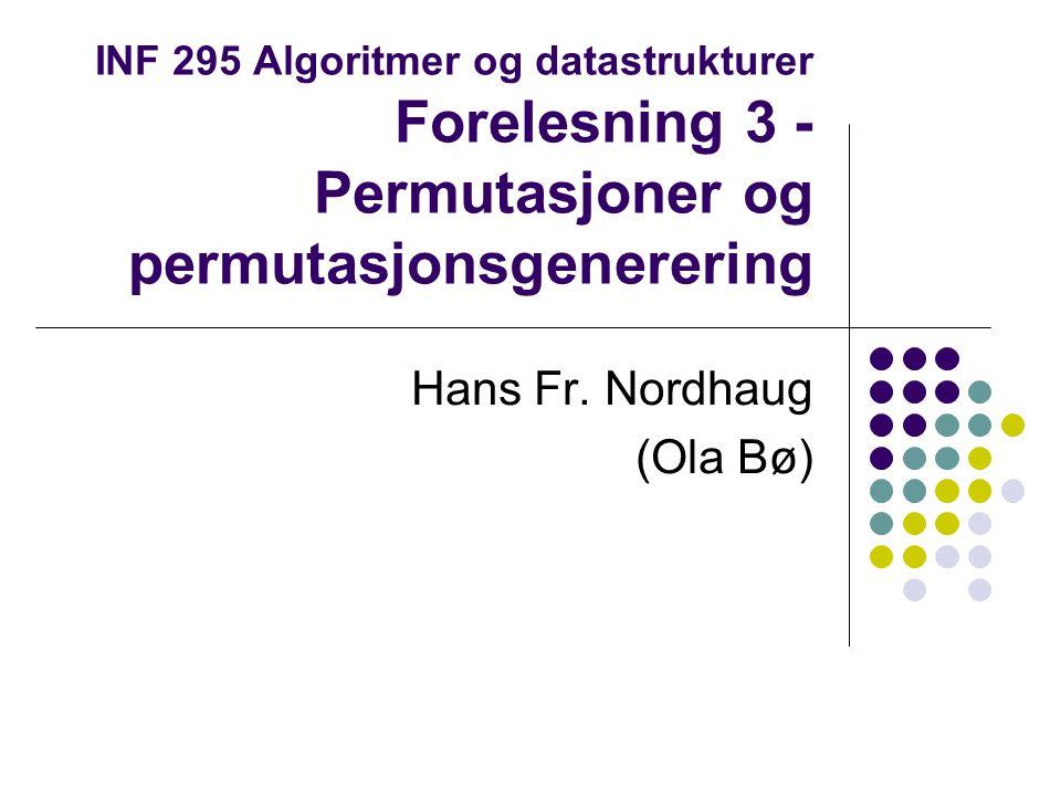 INF 295 Algoritmer og datastrukturer Forelesning 3 - Permutasjoner og permutasjonsgenerering Hans Fr. Nordhaug (Ola Bø)